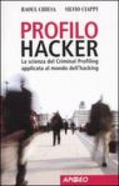 Profilo hacker. La scienza del criminal profiling applicata al mondo dell hacking