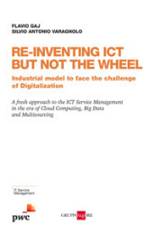 Re-inventing ICT but not the wheel. Industrial model to face the challenge of digitalization