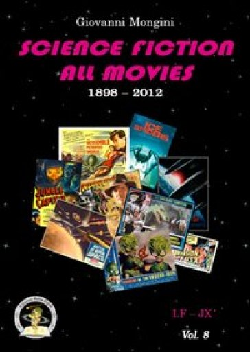 Science fiction all movies. 8.I.F-JX enciclopedia della fantascienza per immagini