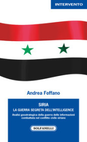 Siria. La guerra segreta dell intelligence