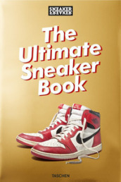 Sneaker freaker. The ultimate sneaker book! Ediz. a colori