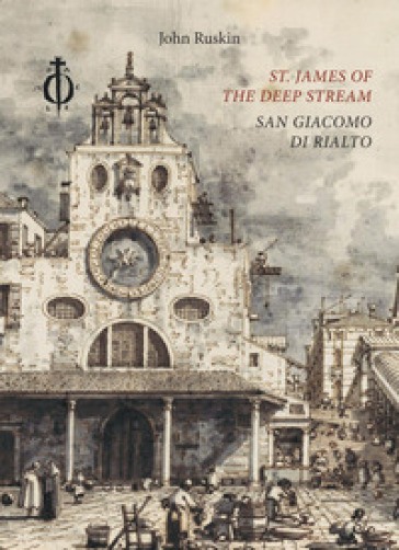 St. James of the Deep Stream. San Giacomo di Rialto. Ediz. bilingue