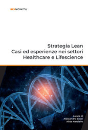 Strategia Lean. Casi ed esperienze nei settori Healthcare e Lifescience