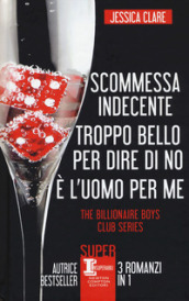 The Billionaire Boys Club series: Scommessa indecente-Troppo bello per dire di no-E l uomo per me