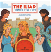 The Iliad. Homer for fun