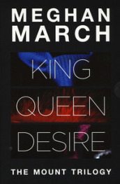 The Mount trilogy: King. Un re senza regole-Queen. La regina indomabile-Desire. L impero del desiderio