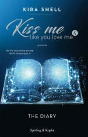 The diary. Kiss me like you love me. Ediz. italiana. 4.