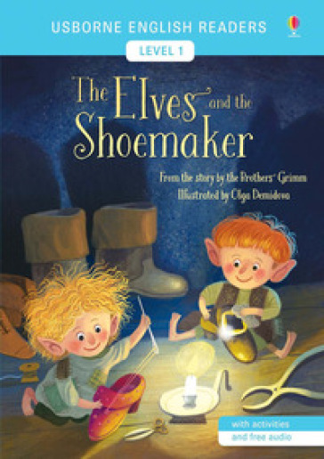 The elves and the shoemaker from the story by the brothers Grimm. Level 1. Ediz. a colori
