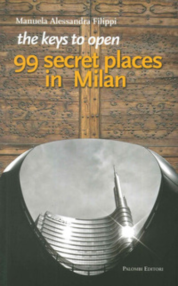The keys to open 99 secret places in Milan