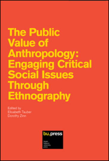 The public value of anthropology. Engaging critical social issues through ethnography