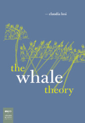 The whale theory. Un immaginario animale. Ediz. illustrata