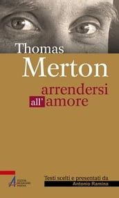 Thomas Merton. Arrendersi all amore