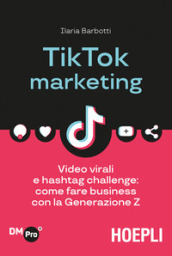 TikTok marketing. Video virali e hashtag challenge: come fare business con la Generazione Z