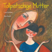 Tollpatschige Mutter. Ediz. illustrata