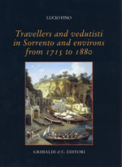 Travellers and vedutisti in Sorrento and environs from 1715 to 1880. Ediz. a colori