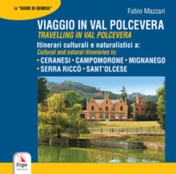 Viaggio in Val Polcevera. Itinerari culturali e naturalistici a: Campomorone, Mignanego, Serra Riccò e Sant'Olcese-Travelling in Val Polcevera. Cultural and natural itineraries in: Campomorone, Mignanego, Serra Riccò e Sant'Olcese
