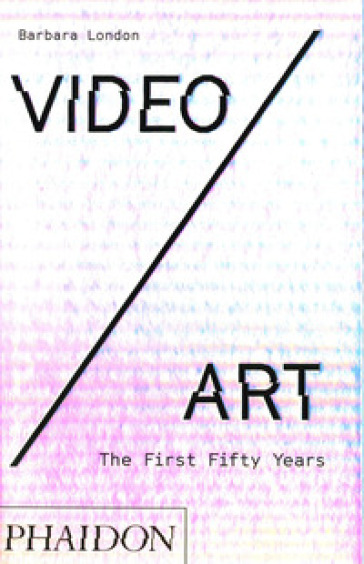 Video/art. The first fifty years. Ediz. illustrata