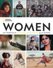 Women. Un tributo di National Geographic alle donne. Ediz. illustrata