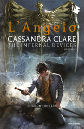 L angelo. Shadowhunters. The infernal devices. 1.