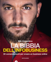 La bibbia dell infobusiness. 22 comandamenti per creare un business online