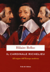 Il cardinale Richelieu. All origine dell Europa moderna