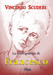 La conversione di Francesco d Assisi