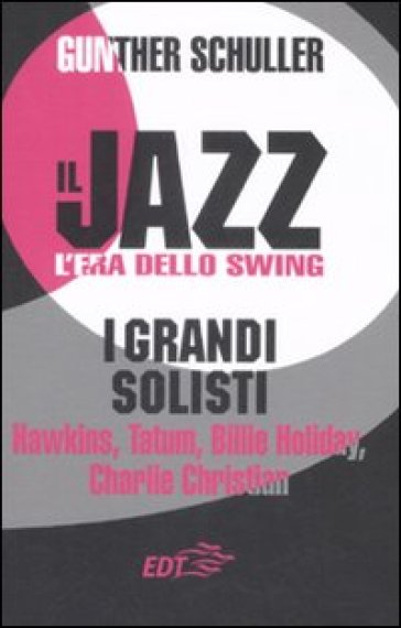 Il jazz. L'era dello swing. I grandi solisti. Hawkins, Tatum, Billie Holiday, Charlie Christian