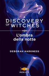 L'ombra della notte. A discovery of witches