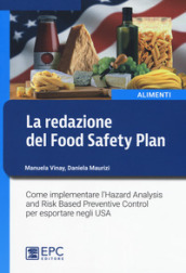 La redazione del Food Safety Plan. Come implementare l Hazard Analysis and Risk Based Preventive Control per esportare negli USA