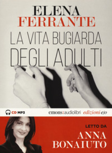 La vita bugiarda degli adulti letto da Anna Bonaiuto. Audiolibro. CD Audio formato MP3